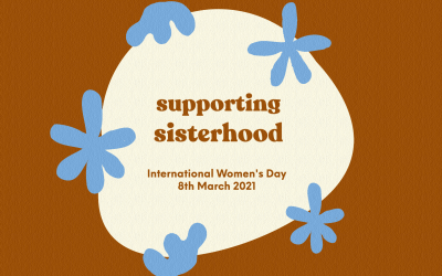 Supporting Sisterhood- For International Woman's Day 2021
